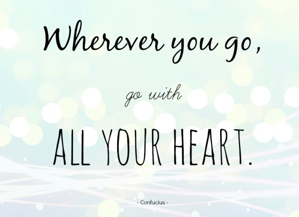 Wherever You Go, Go With All Your Heart | my writing home